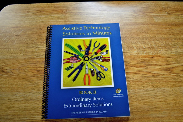 Dr. Willkomm's latest book, Assistive Technology Solutions in Minutes 2: Ordinary Items, Extraordinary Solutions